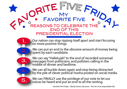 Graphic of Favorite Five Friday Reasons to Celebrate the End of this Presidential Election